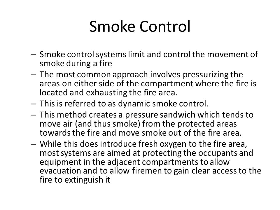 Smoke Control Smoke control systems limit and control the movement of smoke during a fire.
