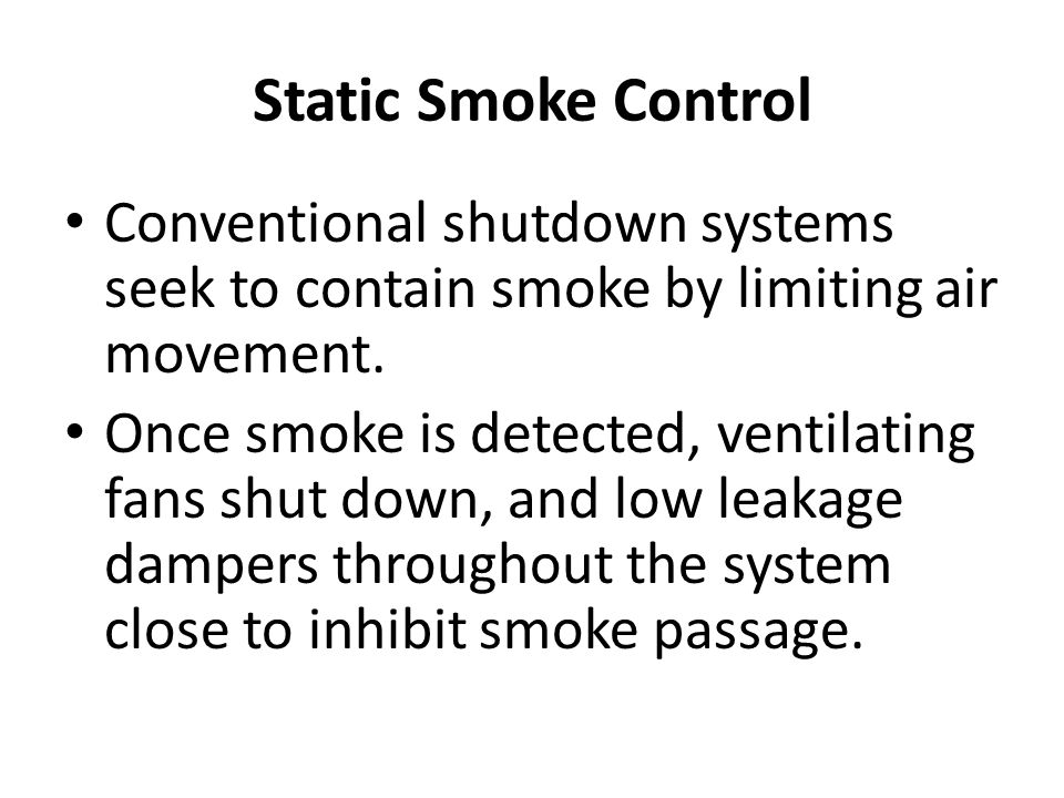 Static Smoke Control Conventional shutdown systems seek to contain smoke by limiting air movement.