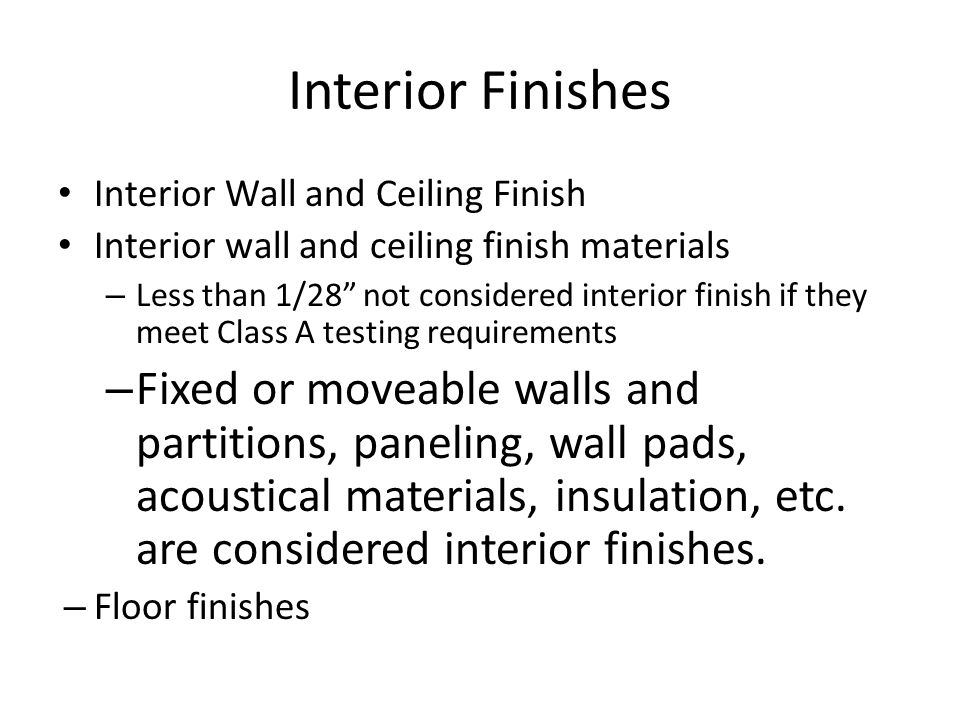 Interior Finishes Interior Wall and Ceiling Finish. Interior wall and ceiling finish materials.