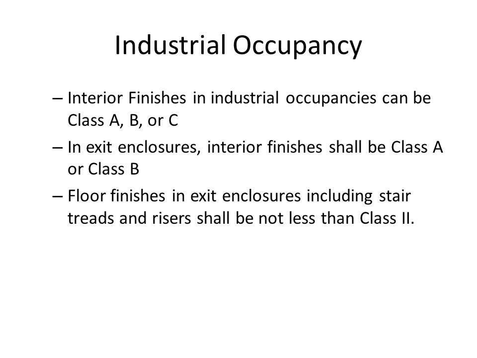 Industrial Occupancy Interior Finishes in industrial occupancies can be Class A, B, or C.
