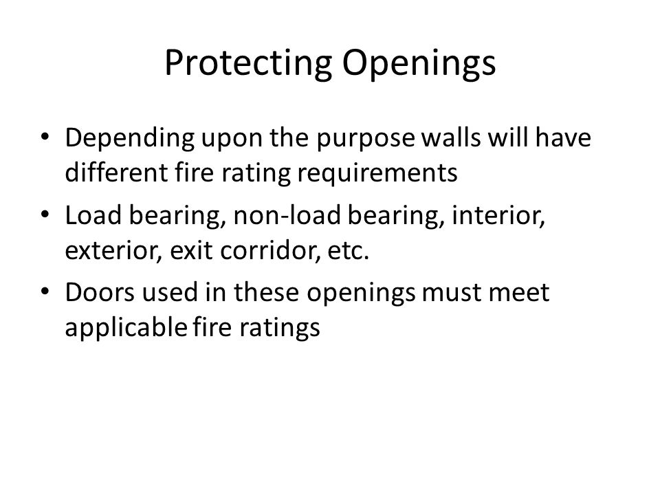 Protecting Openings Depending upon the purpose walls will have different fire rating requirements.