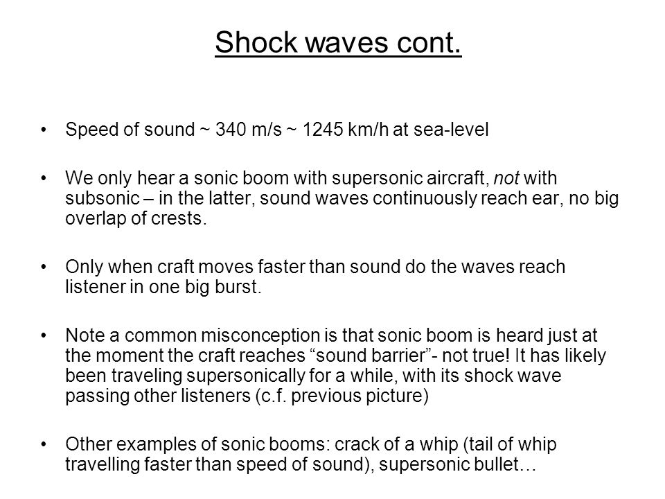 Shock waves cont. Speed of sound ~ 340 m/s ~ 1245 km/h at sea-level