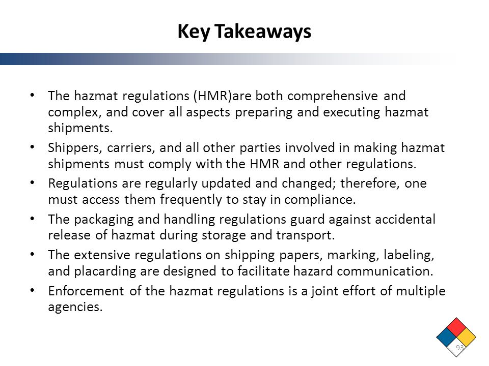 Key Takeaways The hazmat regulations (HMR)are both comprehensive and complex, and cover all aspects preparing and executing hazmat shipments.