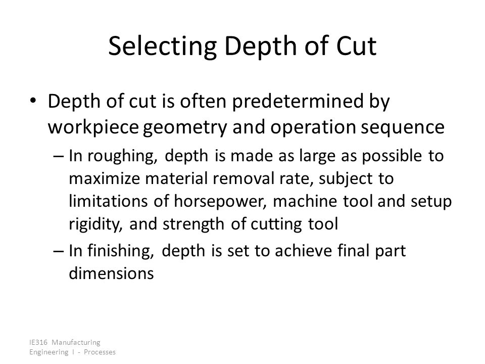 Selecting Depth of Cut Depth of cut is often predetermined by workpiece geometry and operation sequence.