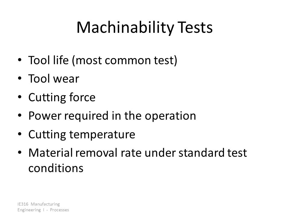 Machinability Tests Tool life (most common test) Tool wear