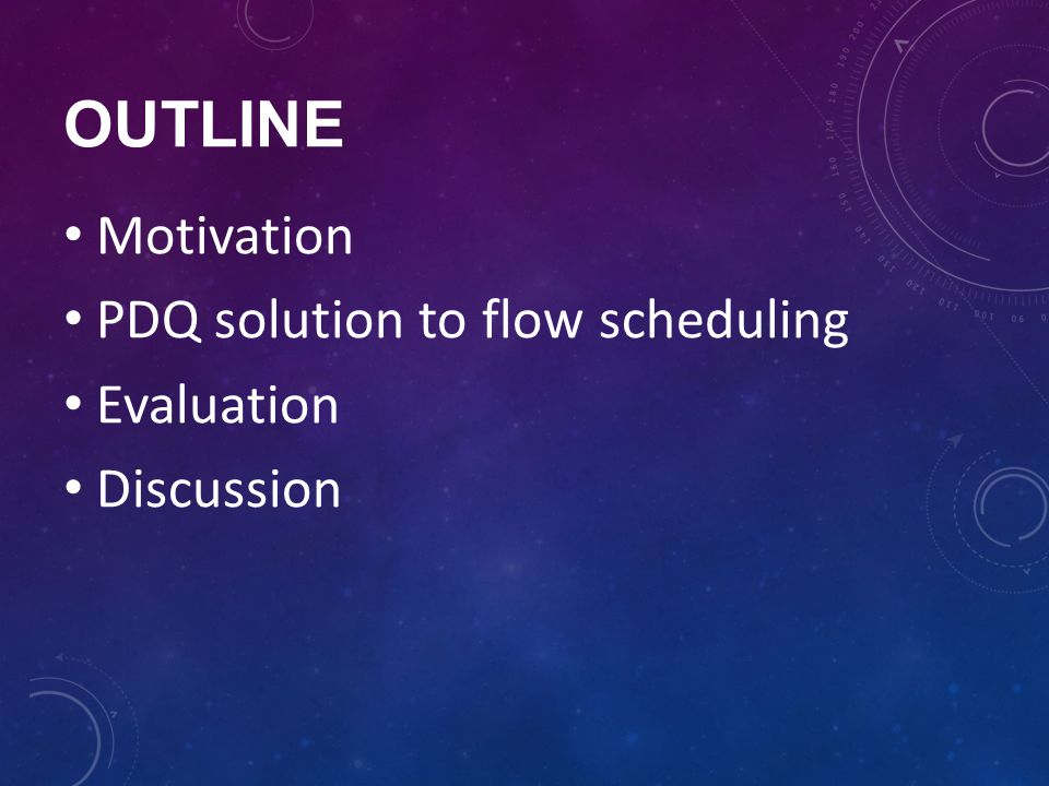 outline Motivation PDQ solution to flow scheduling Evaluation