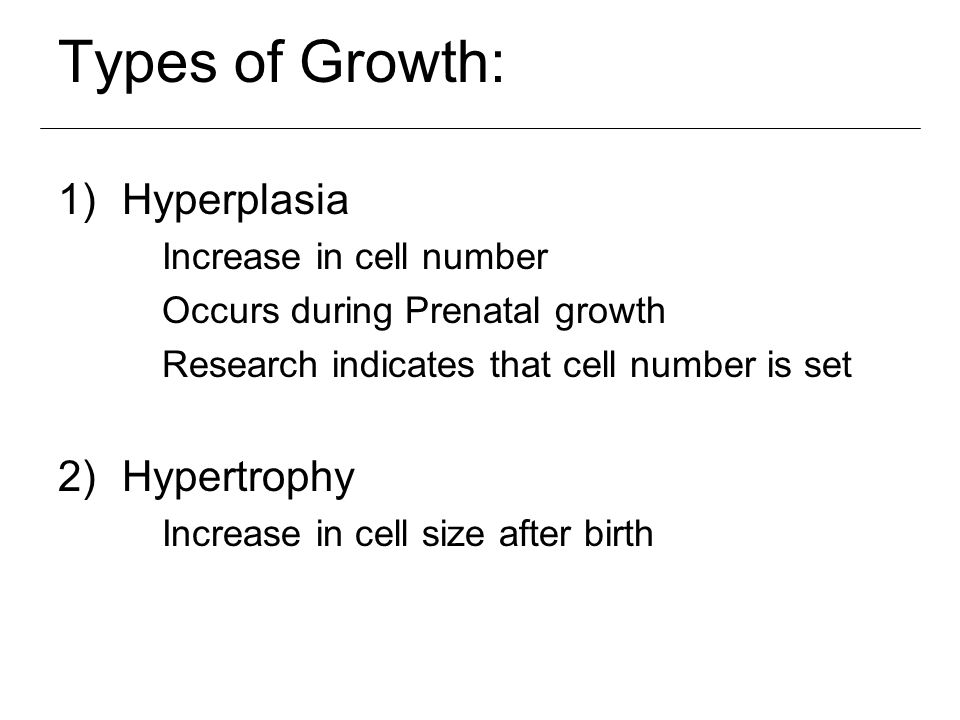 Types of Growth: Hyperplasia Hypertrophy Increase in cell number