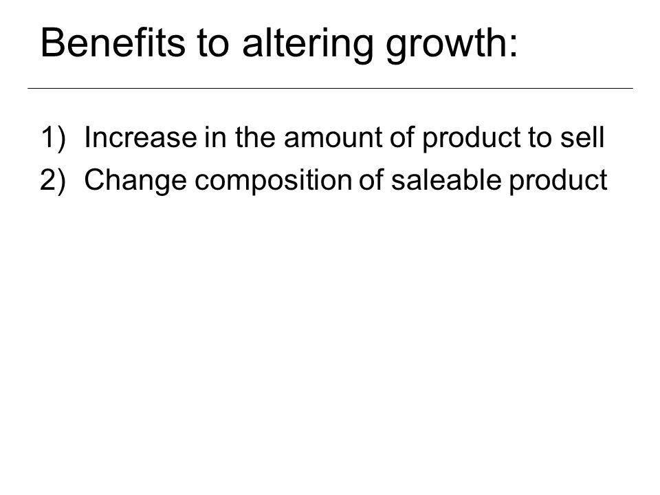 Benefits to altering growth: