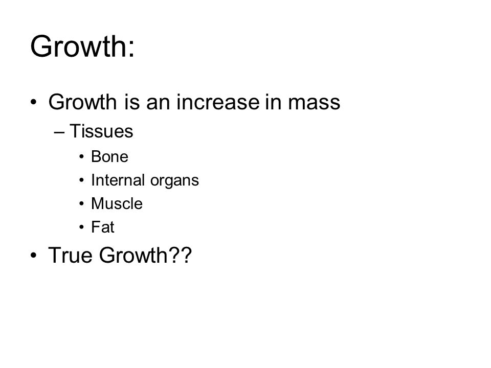 Growth: Growth is an increase in mass True Growth Tissues Bone