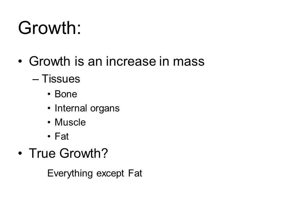 Growth: Growth is an increase in mass True Growth