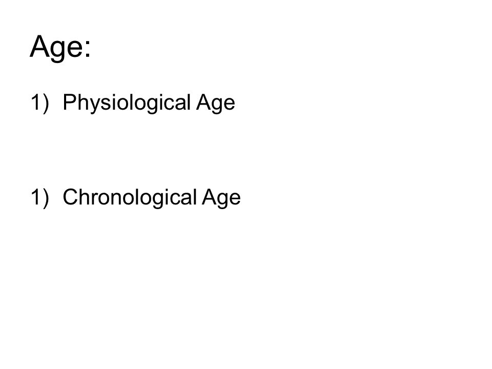 Age: Physiological Age Chronological Age
