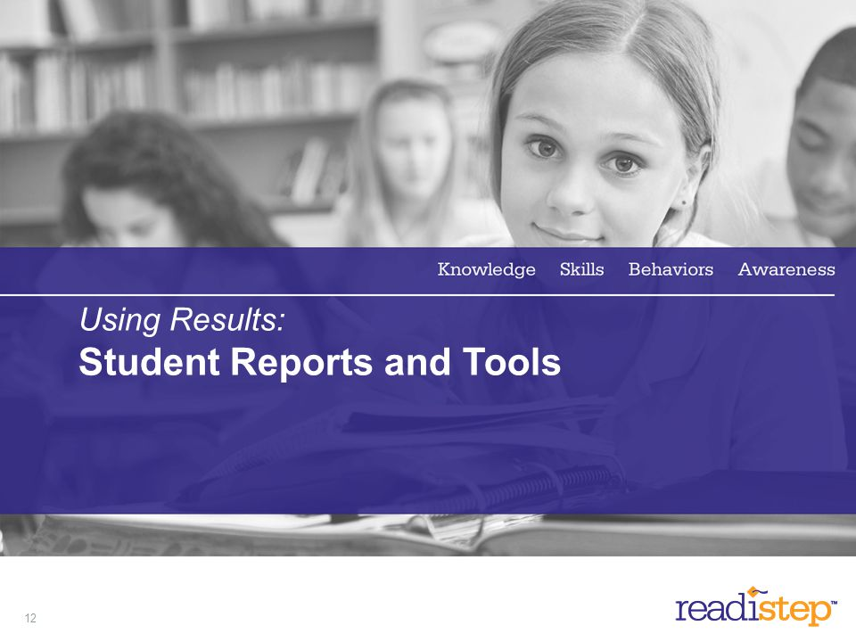 Using Results: Student Reports and Tools