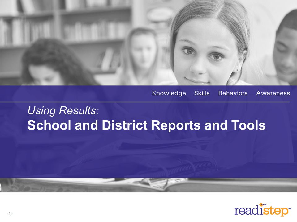 Using Results: School and District Reports and Tools