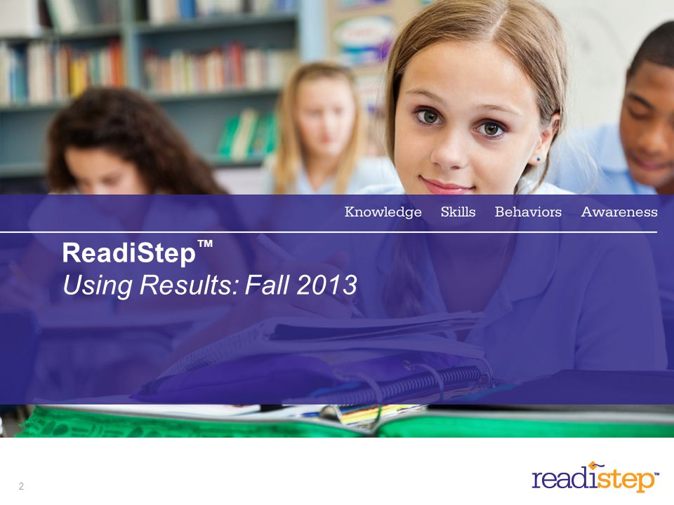 ReadiStep™ Using Results: Fall 2013