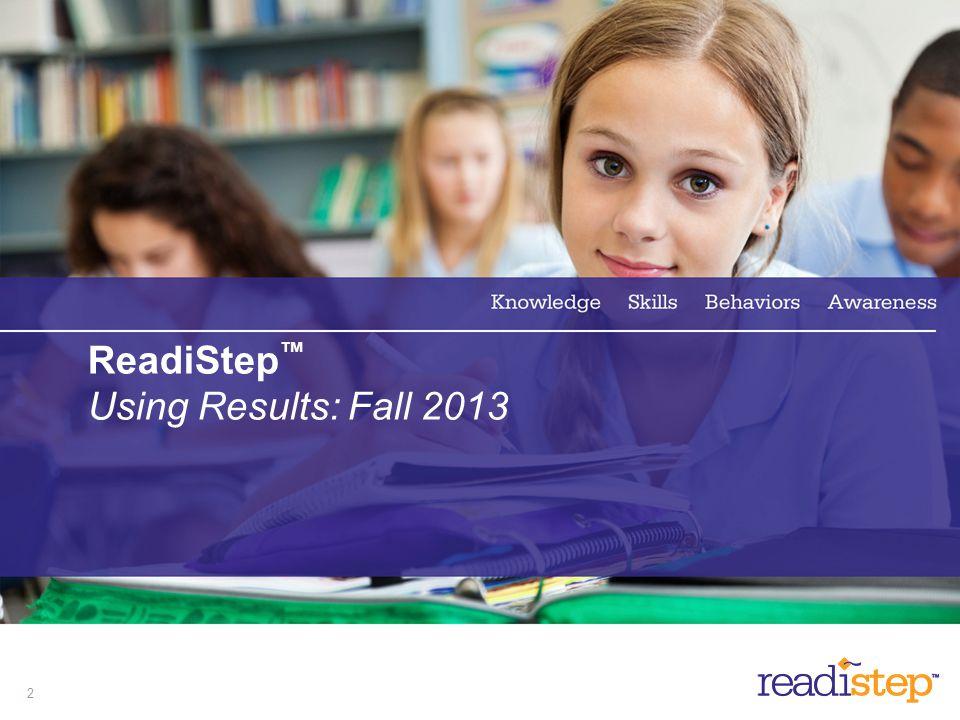 ReadiStep™ Using Results: Fall 2013