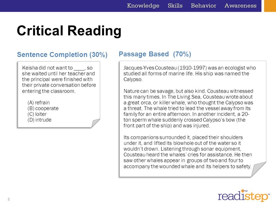 Critical Reading Sentence Completion (30%) Passage Based (70%)