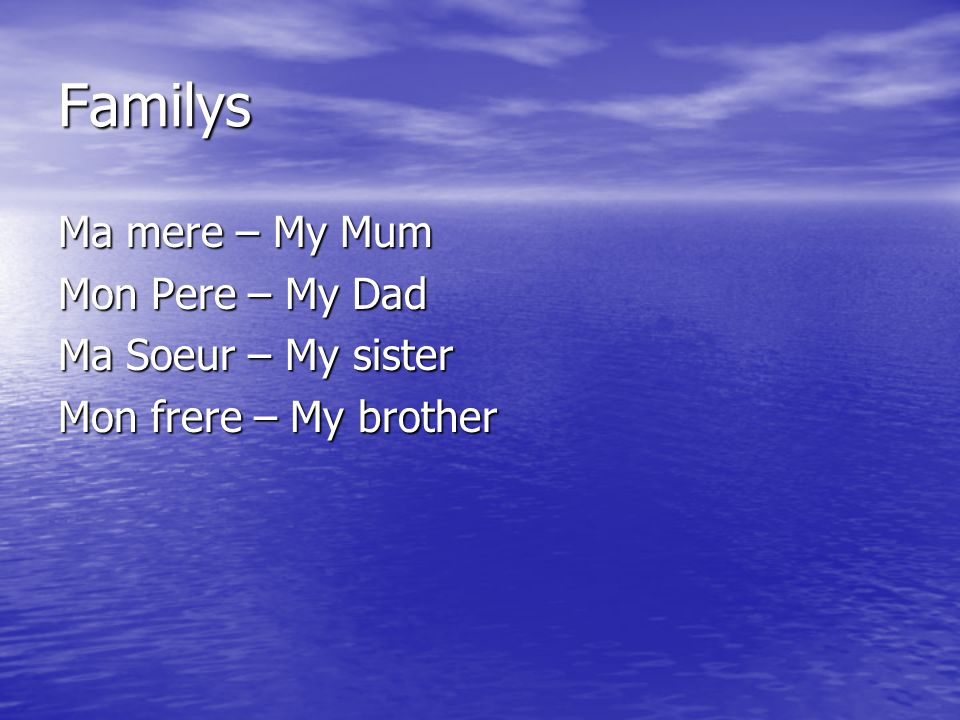 Familys Ma mere – My Mum Mon Pere – My Dad Ma Soeur – My sister