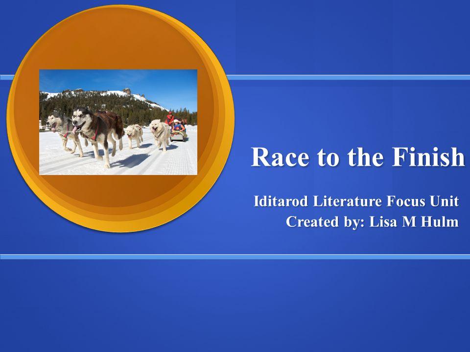 Iditarod Literature Focus Unit Created by: Lisa M Hulm