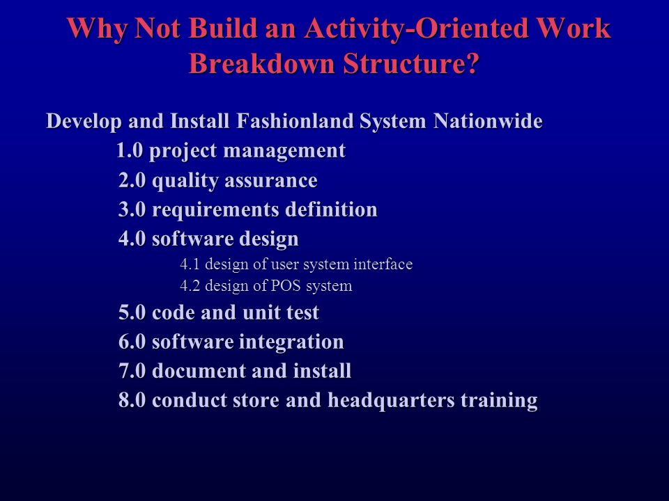 Why Not Build an Activity-Oriented Work Breakdown Structure