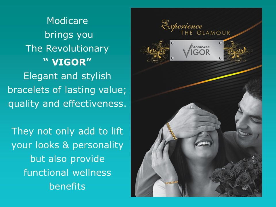 Modicare brings you. The Revolutionary. VIGOR Elegant and stylish bracelets of lasting value; quality and effectiveness.