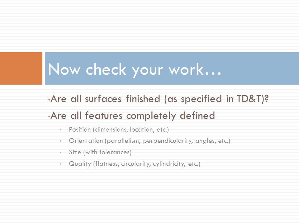 Now check your work… Are all surfaces finished (as specified in TD&T)