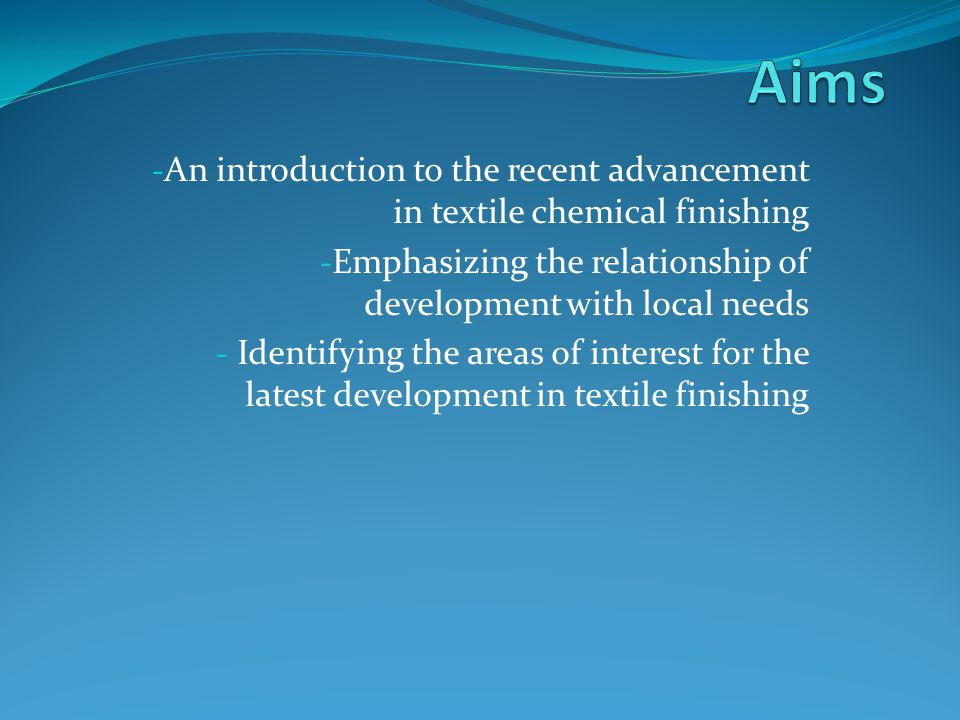 Aims An introduction to the recent advancement in textile chemical finishing. Emphasizing the relationship of development with local needs.