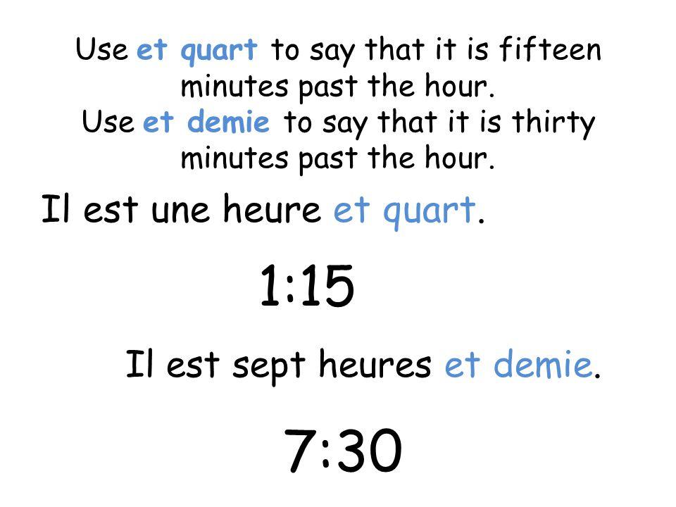 1:15 Il est une heure et quart.