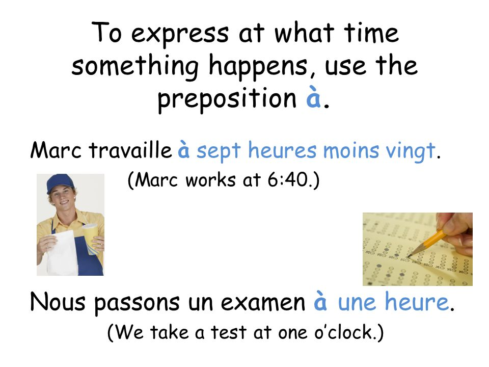 To express at what time something happens, use the preposition à.