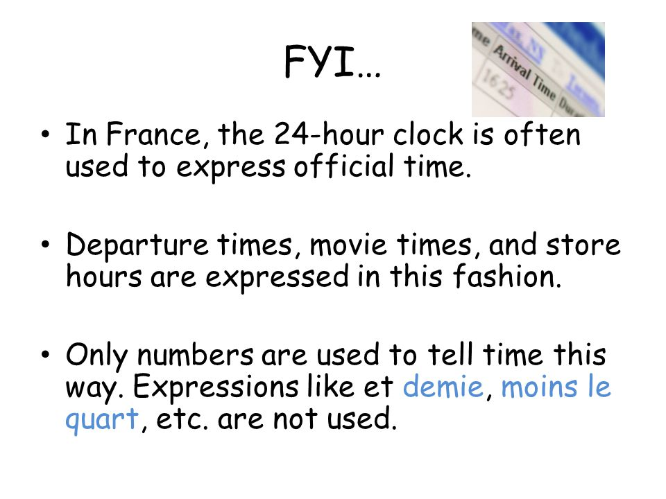 FYI… In France, the 24-hour clock is often used to express official time.