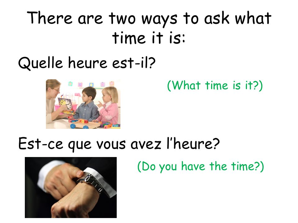 There are two ways to ask what time it is: