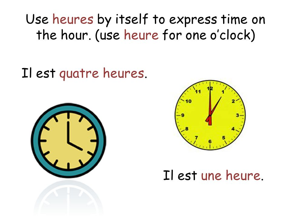 Use heures by itself to express time on the hour
