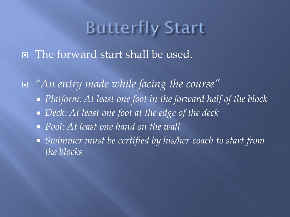 Butterfly Start The forward start shall be used.