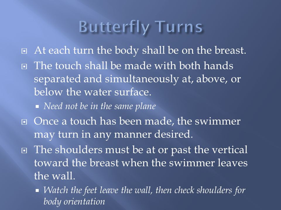 Butterfly Turns At each turn the body shall be on the breast.