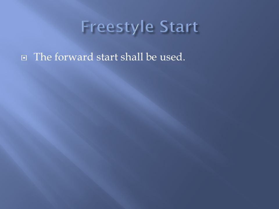 Freestyle Start The forward start shall be used.