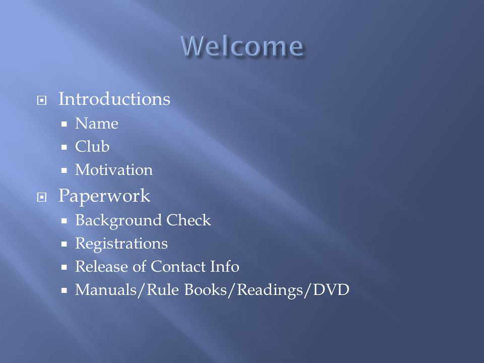 Welcome Introductions Paperwork Name Club Motivation Background Check