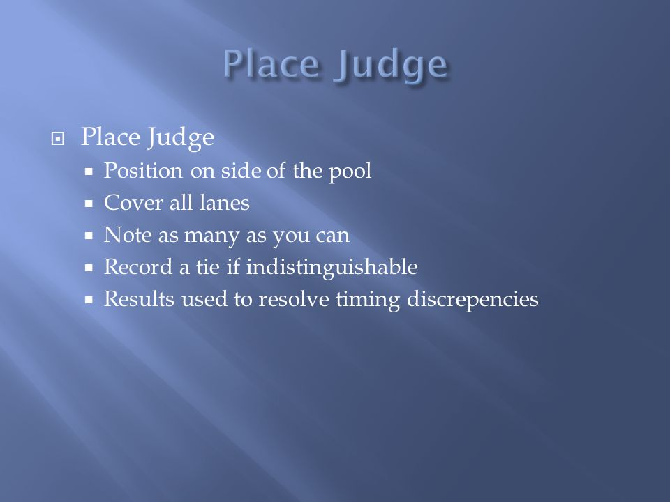 Place Judge Place Judge Position on side of the pool Cover all lanes