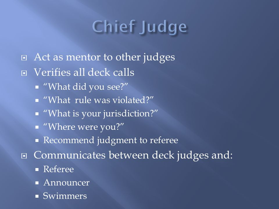 Chief Judge Act as mentor to other judges Verifies all deck calls