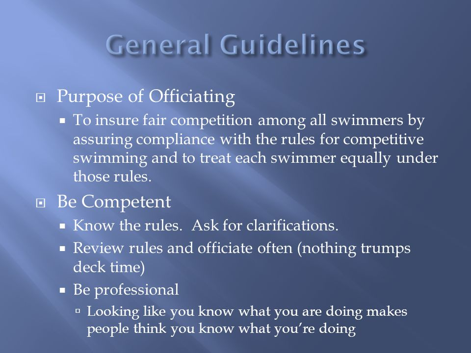 General Guidelines Purpose of Officiating Be Competent