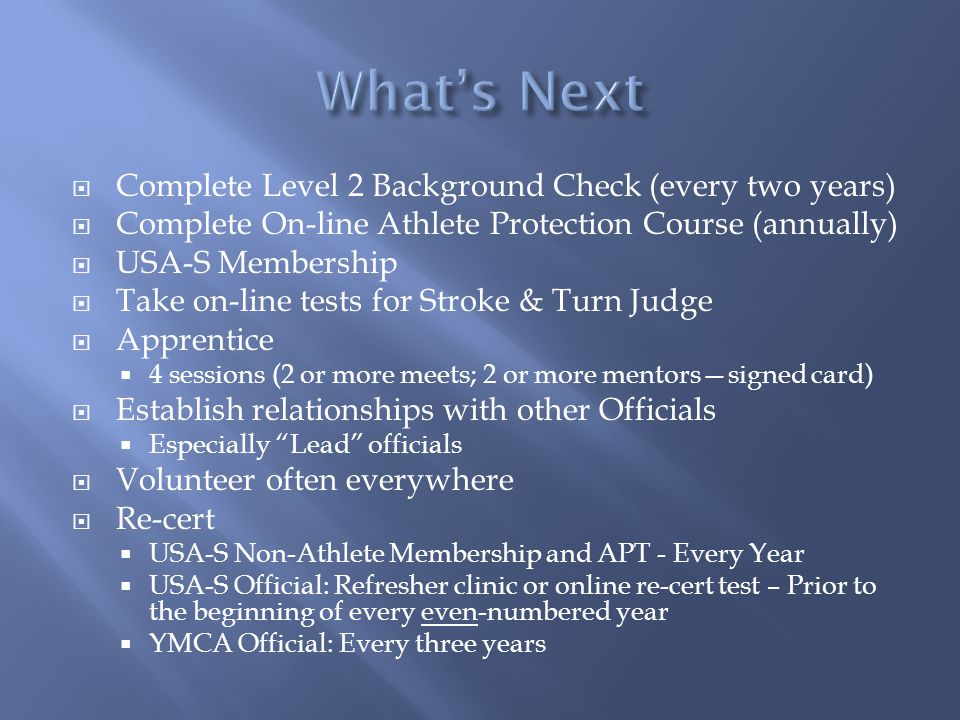 What's Next Complete Level 2 Background Check (every two years)