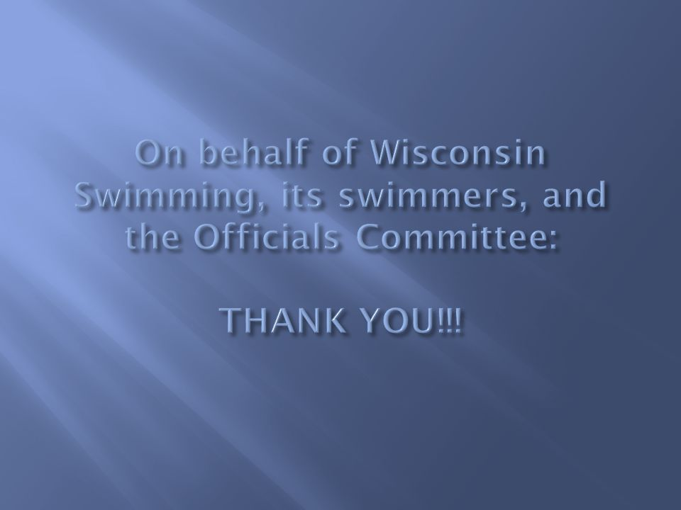 On behalf of Wisconsin Swimming, its swimmers, and the Officials Committee: THANK YOU!!!