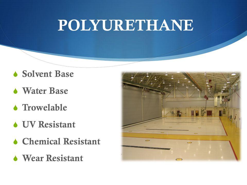 POLYURETHANE Solvent Base Water Base Trowelable UV Resistant