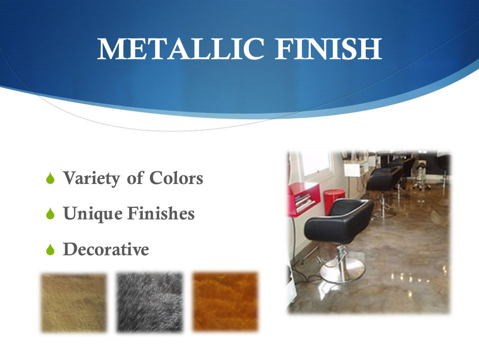 METALLIC FINISH Variety of Colors Unique Finishes Decorative
