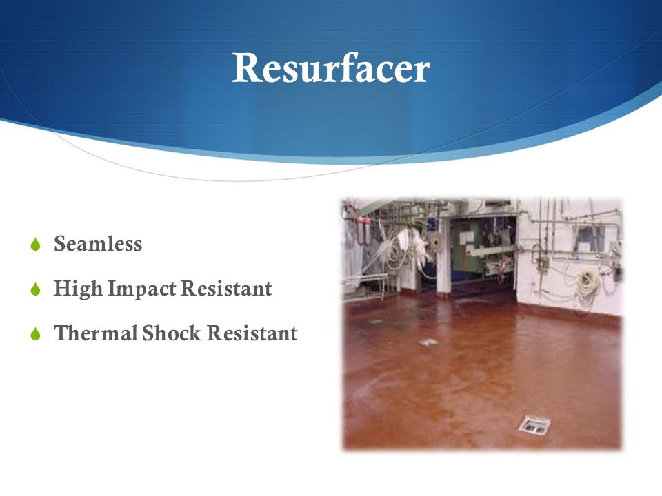 Resurfacer Seamless High Impact Resistant Thermal Shock Resistant