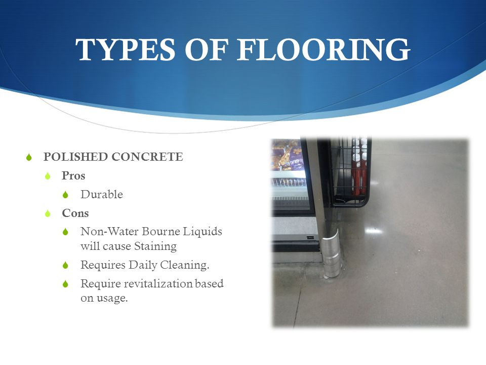 TYPES OF FLOORING POLISHED CONCRETE Pros Durable Cons