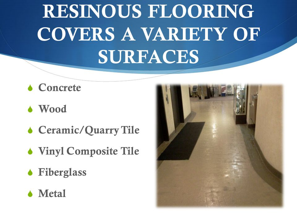 RESINOUS FLOORING COVERS A VARIETY OF SURFACES