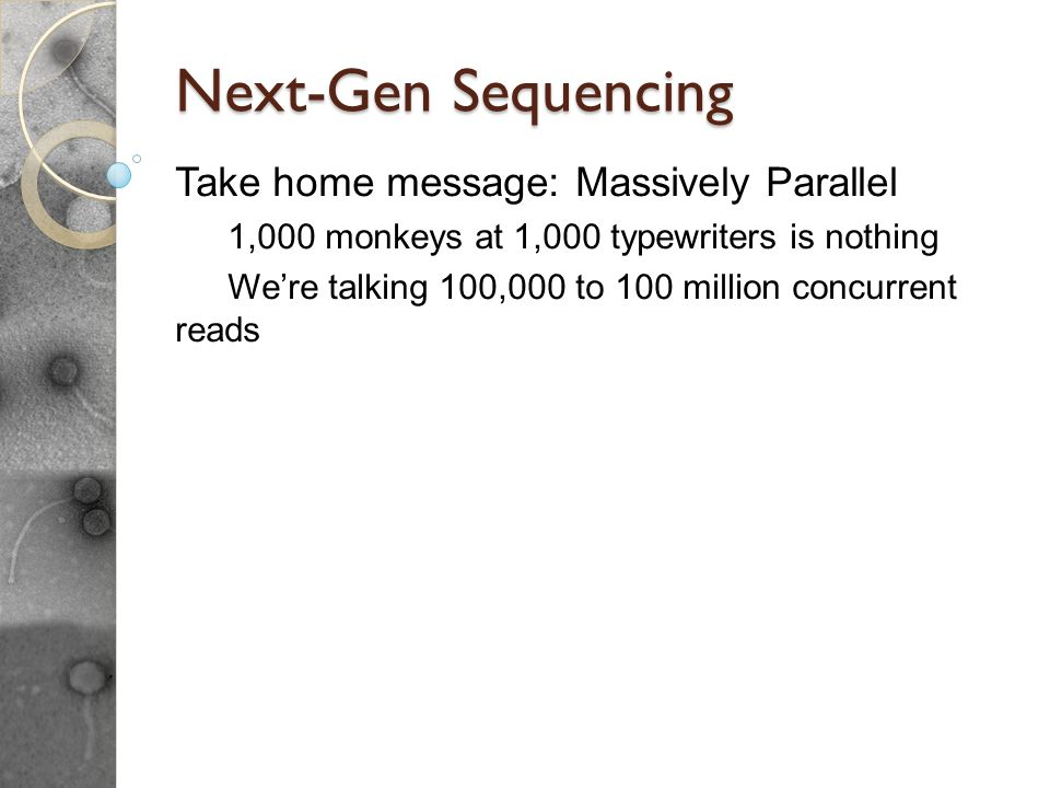 Next-Gen Sequencing Take home message: Massively Parallel