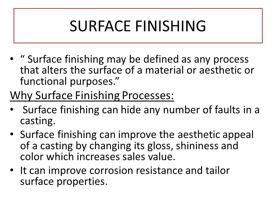 SURFACE FINISHING Why Surface Finishing Processes:
