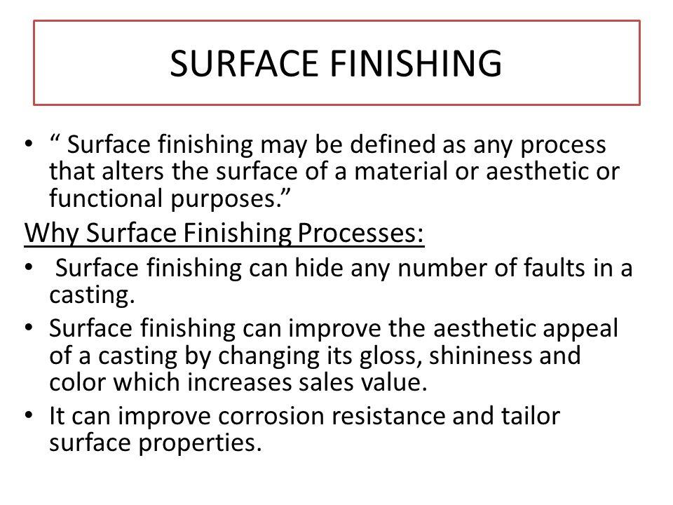 SURFACE FINISHING Why Surface Finishing Processes: