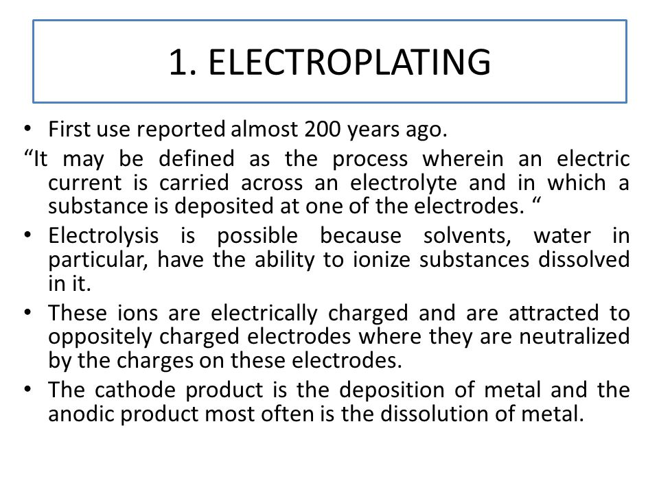 1. ELECTROPLATING First use reported almost 200 years ago.