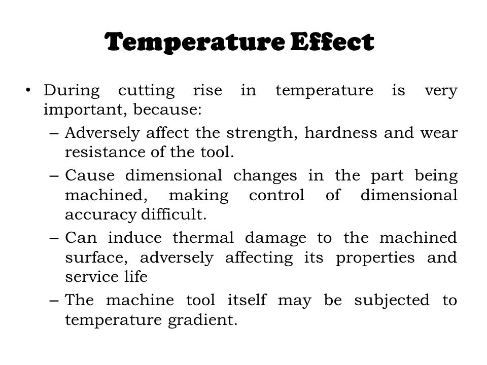 Temperature Effect During cutting rise in temperature is very important, because: